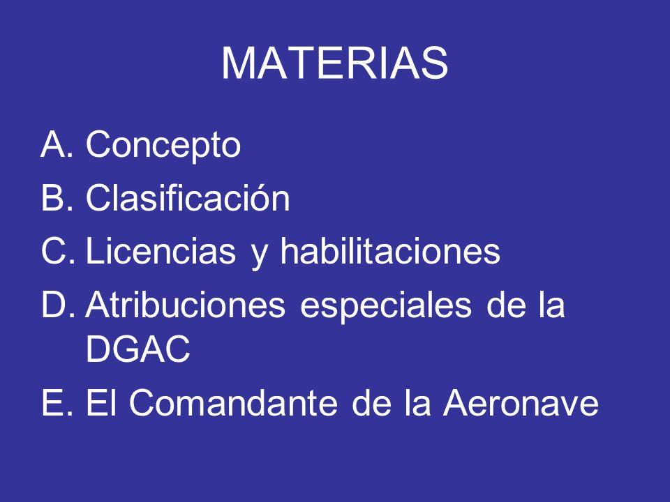 MATERIAS A.Concepto B.Clasificación C.Licencias y habilitaciones D.Atribuciones especiales de la DGAC E.El Comandante de la Aeronave
