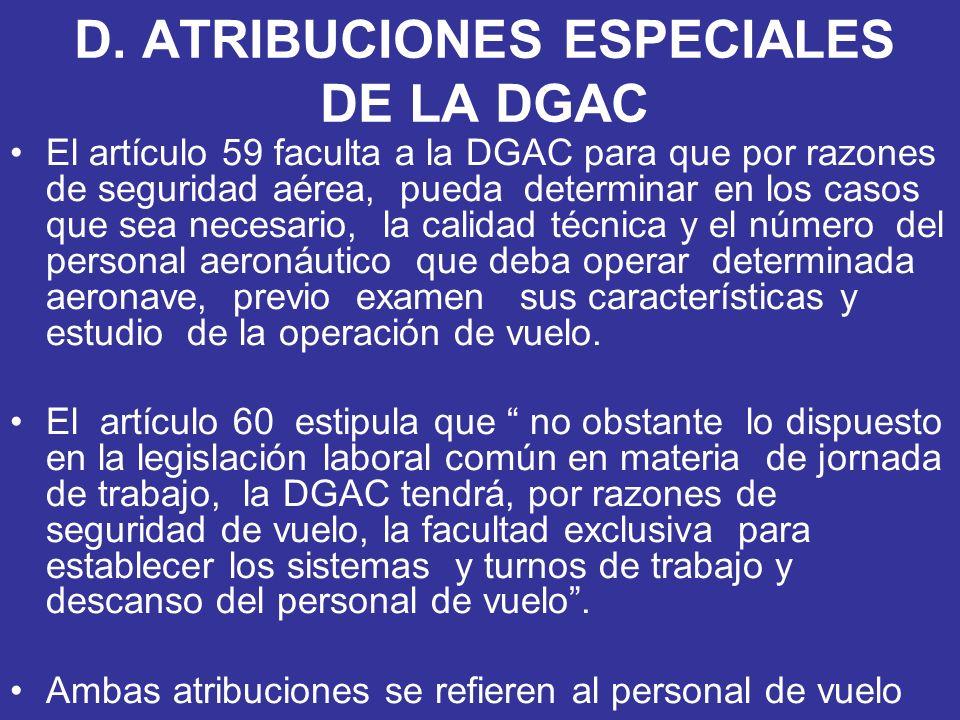 D. ATRIBUCIONES ESPECIALES DE LA DGAC El artículo 59 faculta a la DGAC para que por razones de seguridad aérea, pueda determinar en los casos que sea