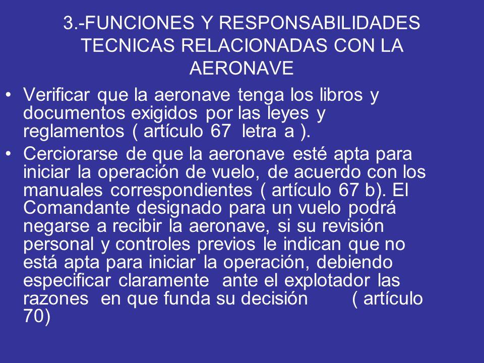 3.-FUNCIONES Y RESPONSABILIDADES TECNICAS RELACIONADAS CON LA AERONAVE Verificar que la aeronave tenga los libros y documentos exigidos por las leyes