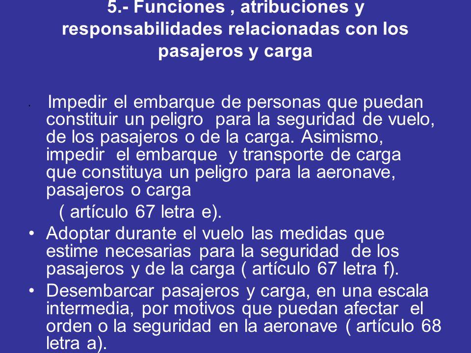 5.- Funciones, atribuciones y responsabilidades relacionadas con los pasajeros y carga Impedir el embarque de personas que puedan constituir un peligr