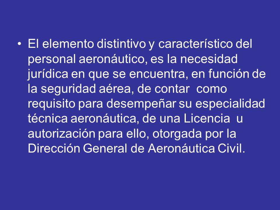 El elemento distintivo y característico del personal aeronáutico, es la necesidad jurídica en que se encuentra, en función de la seguridad aérea, de c