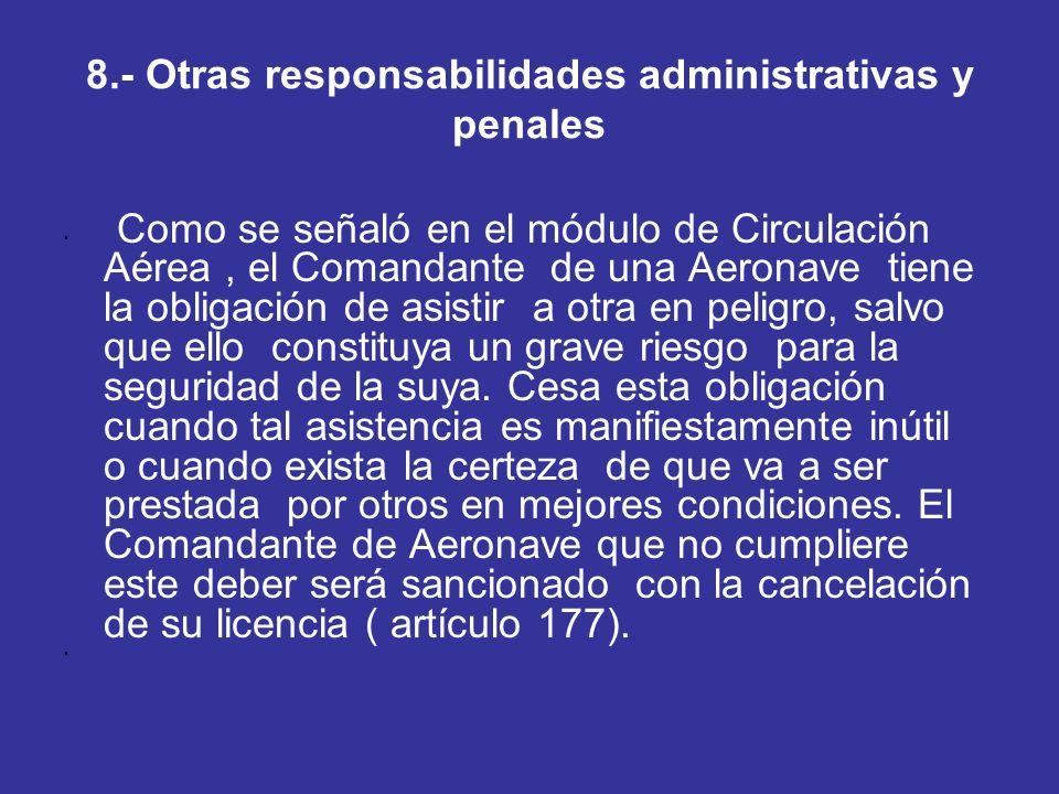 8.- Otras responsabilidades administrativas y penales Como se señaló en el módulo de Circulación Aérea, el Comandante de una Aeronave tiene la obligac