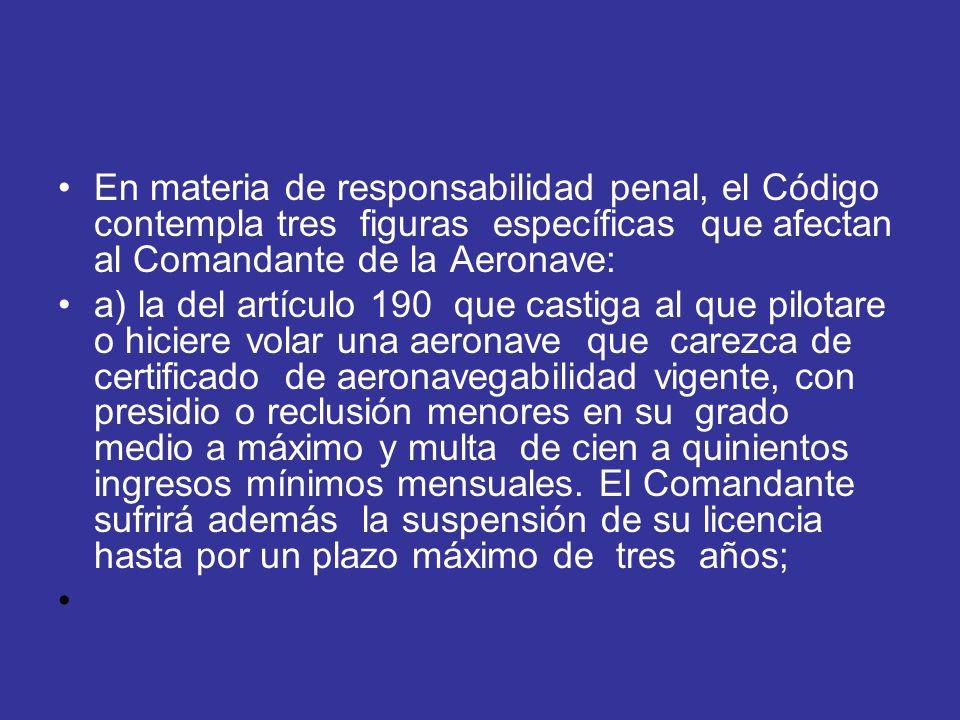En materia de responsabilidad penal, el Código contempla tres figuras específicas que afectan al Comandante de la Aeronave: a) la del artículo 190 que