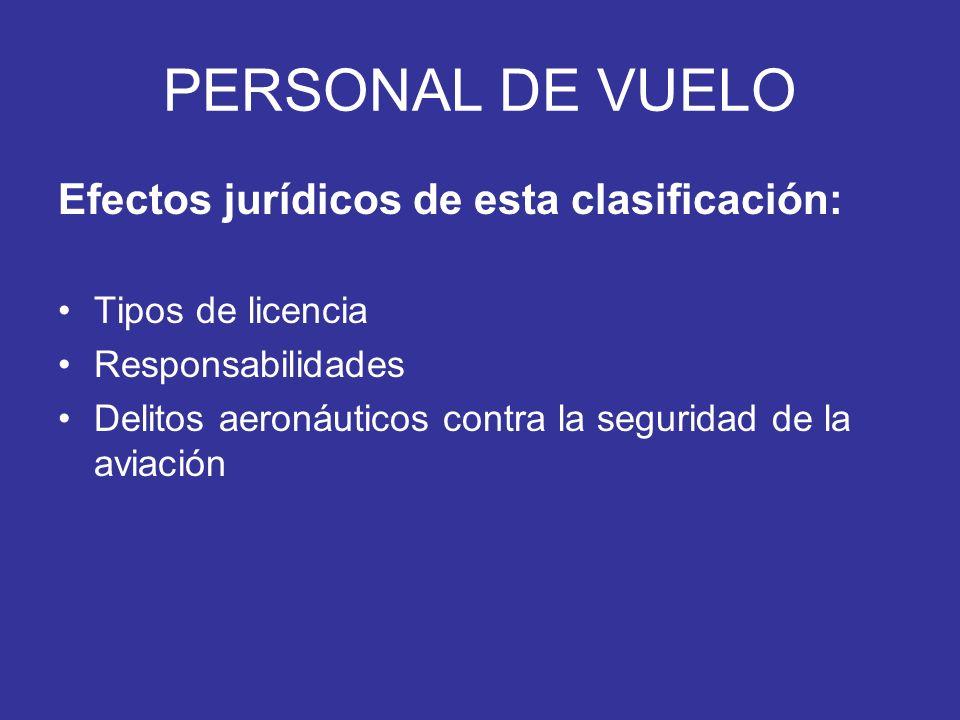 PERSONAL DE VUELO Efectos jurídicos de esta clasificación: Tipos de licencia Responsabilidades Delitos aeronáuticos contra la seguridad de la aviación