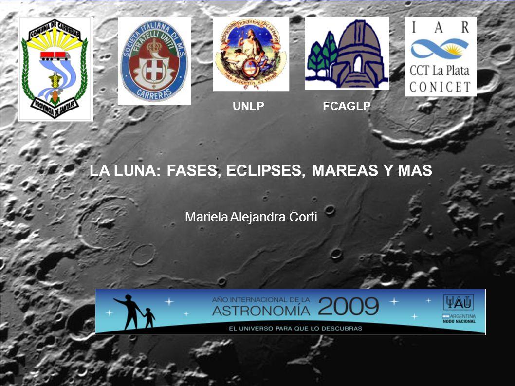 LA LUNA: FASES, ECLIPSES, MAREAS Y MAS Mariela Alejandra Corti UNLP FCAGLP
