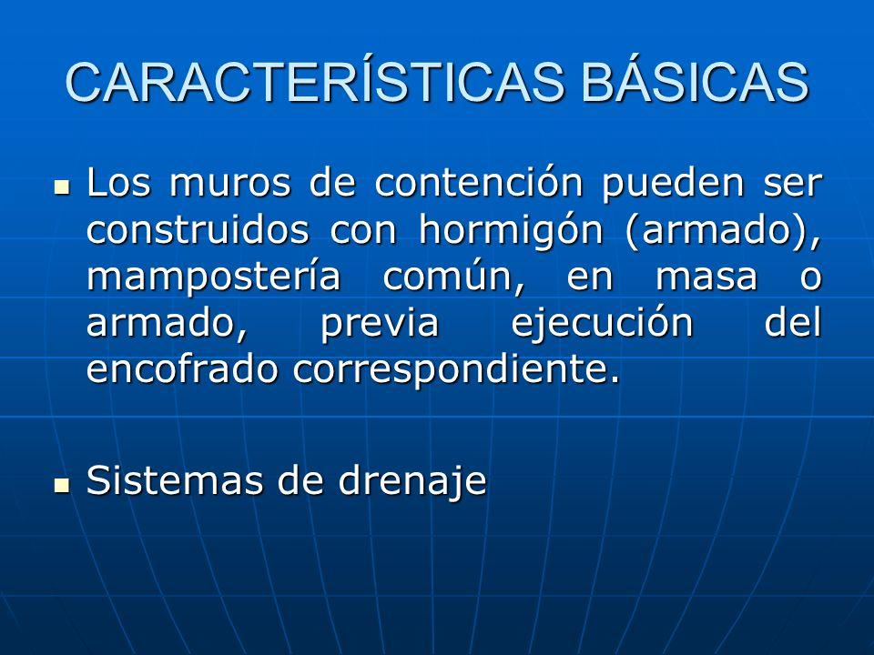 CARACTERÍSTICAS BÁSICAS Los muros de contención pueden ser construidos con hormigón (armado), mampostería común, en masa o armado, previa ejecución de
