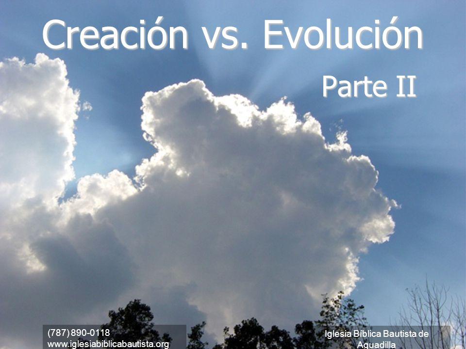 (787) 890-0118 www.iglesiabiblicabautista.org Iglesia Bíblica Bautista de Aguadilla Creación vs. Evolución Parte II (787) 890-0118 www.iglesiabiblicab