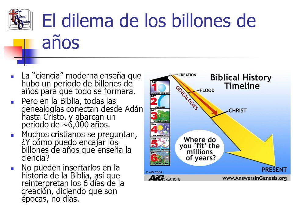 El dilema de los billones de años La ciencia moderna enseña que hubo un período de billones de años para que todo se formara. Pero en la Biblia, todas