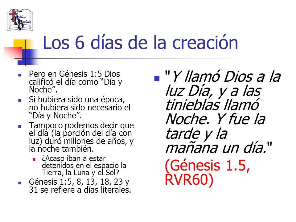 Los 6 días de la creación Pero en Génesis 1:5 Dios calificó el día como Día y Noche. Si hubiera sido una época, no hubiera sido necesario el Día y Noc