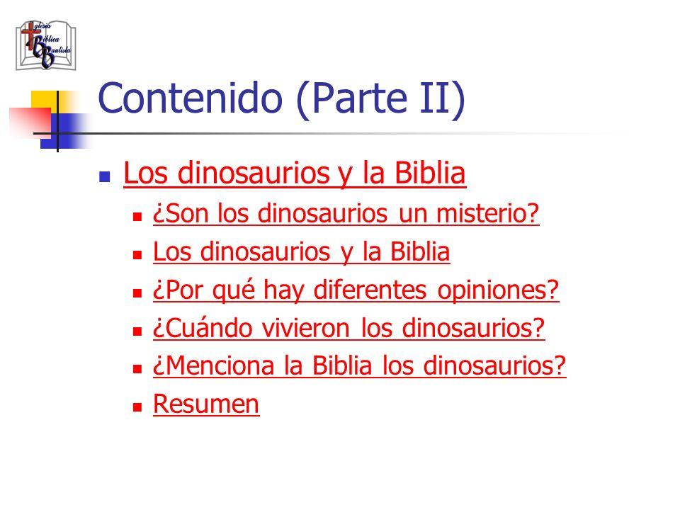 Contenido (Parte II) Los dinosaurios y la Biblia ¿Son los dinosaurios un misterio? Los dinosaurios y la Biblia ¿Por qué hay diferentes opiniones? ¿Cuá