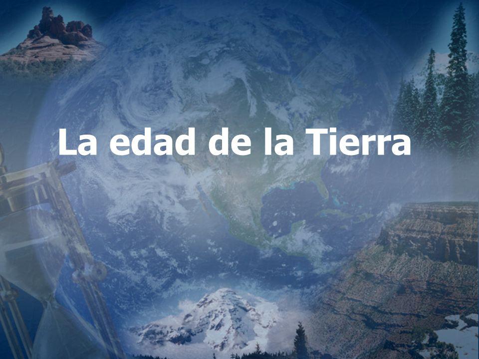 (787) 890-0118 www.iglesiabiblicabautista.org Iglesia Bíblica Bautista de Aguadilla La edad de la Tierra