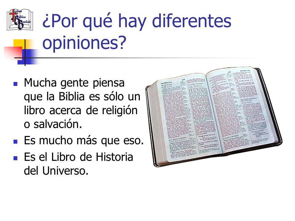 ¿Por qué hay diferentes opiniones? Mucha gente piensa que la Biblia es sólo un libro acerca de religión o salvación. Es mucho más que eso. Es el Libro