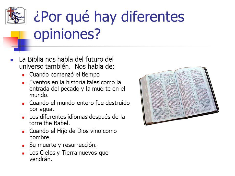 ¿Por qué hay diferentes opiniones? La Biblia nos habla del futuro del universo también. Nos habla de: Cuando comenzó el tiempo Eventos en la historia
