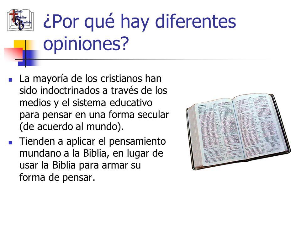 ¿Por qué hay diferentes opiniones? La mayoría de los cristianos han sido indoctrinados a través de los medios y el sistema educativo para pensar en un