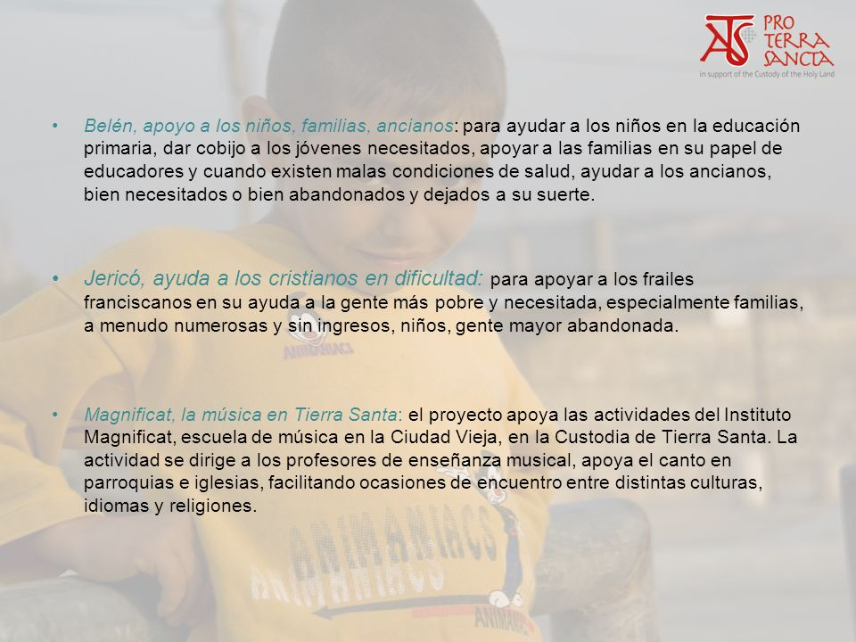 Memoria y Cultura, Lugares Santos Las actividades en esta área están dirigidas a preservar los Lugares Santos custodiados por los frailes franciscanos de la Custodia de Tierra Santa, recuperando y promocionando su valor artístico y religioso.