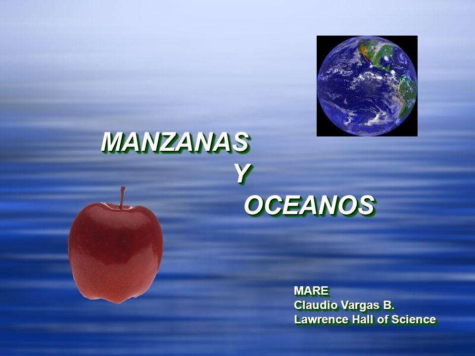 MANZANAS Y OCEANOSMANZANAS OCEANOS MARE Claudio Vargas B. Lawrence Hall of Science MARE Claudio Vargas B. Lawrence Hall of Science
