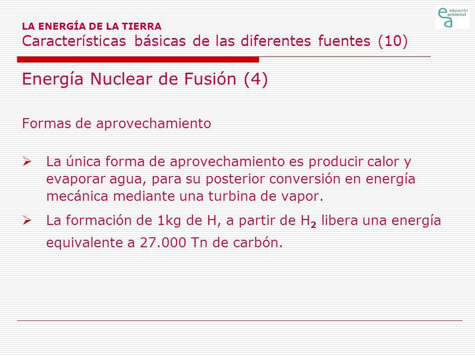LA ENERGÍA DE LA TIERRA Características básicas de las diferentes fuentes (10) Energía Nuclear de Fusión (4) Formas de aprovechamiento La única forma