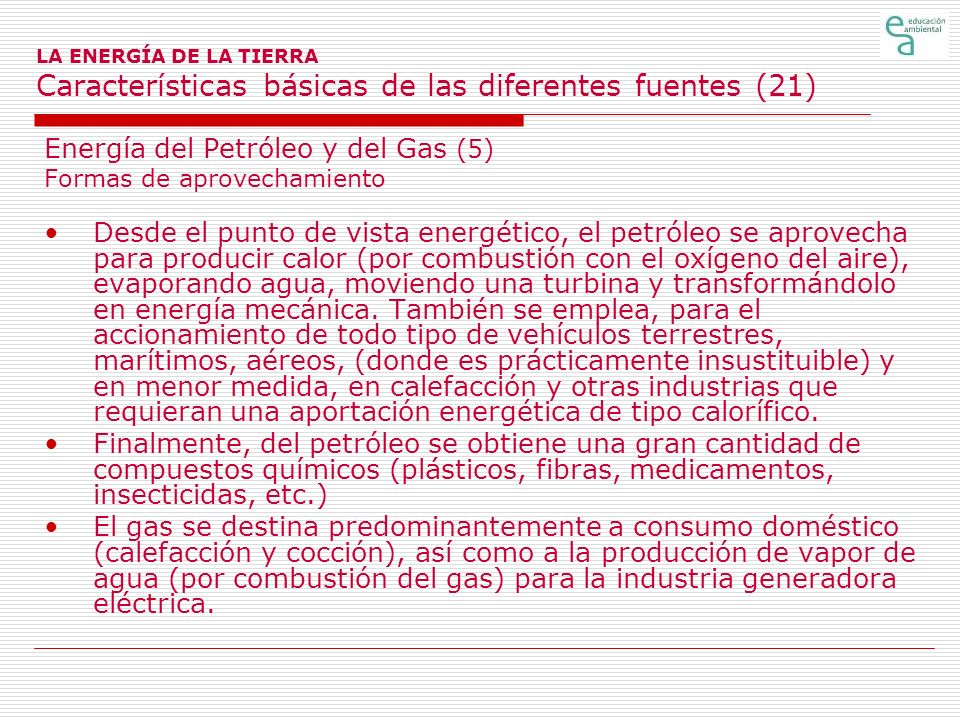 LA ENERGÍA DE LA TIERRA Características básicas de las diferentes fuentes (21) Energía del Petróleo y del Gas (5) Formas de aprovechamiento Desde el p