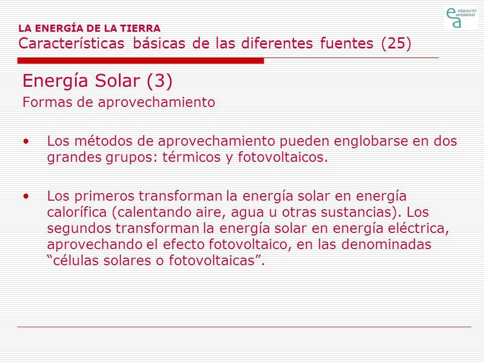 LA ENERGÍA DE LA TIERRA Características básicas de las diferentes fuentes (25) Energía Solar (3) Formas de aprovechamiento Los métodos de aprovechamie