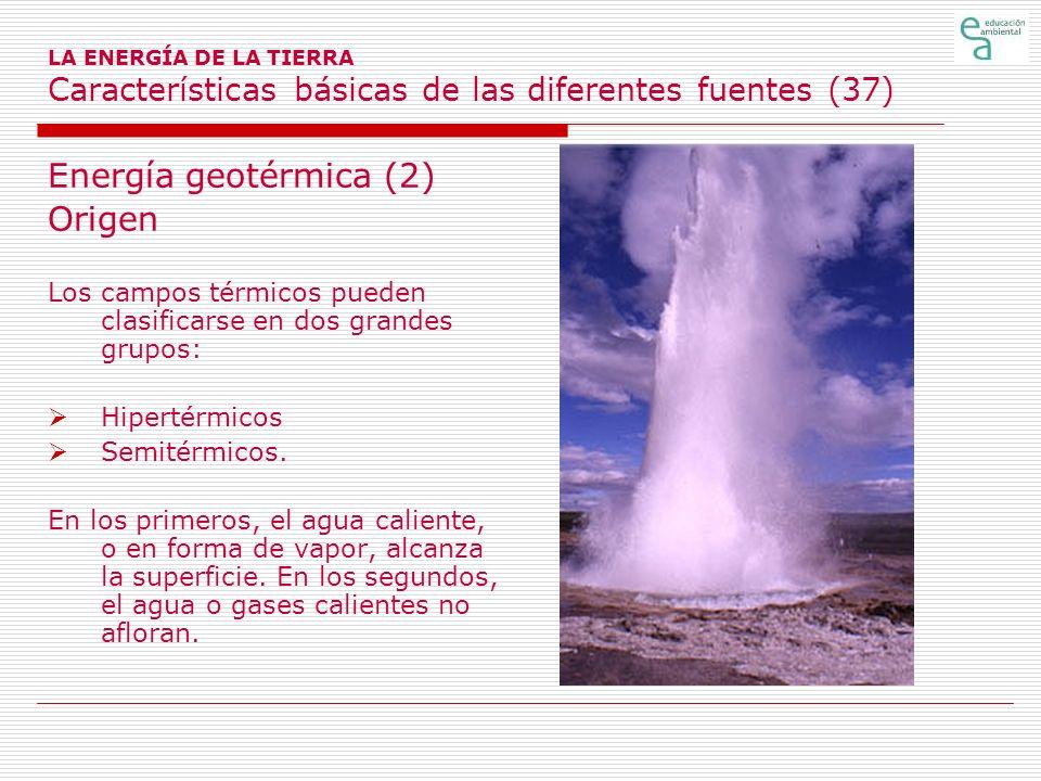 LA ENERGÍA DE LA TIERRA Características básicas de las diferentes fuentes (37) Energía geotérmica (2) Origen Los campos térmicos pueden clasificarse e