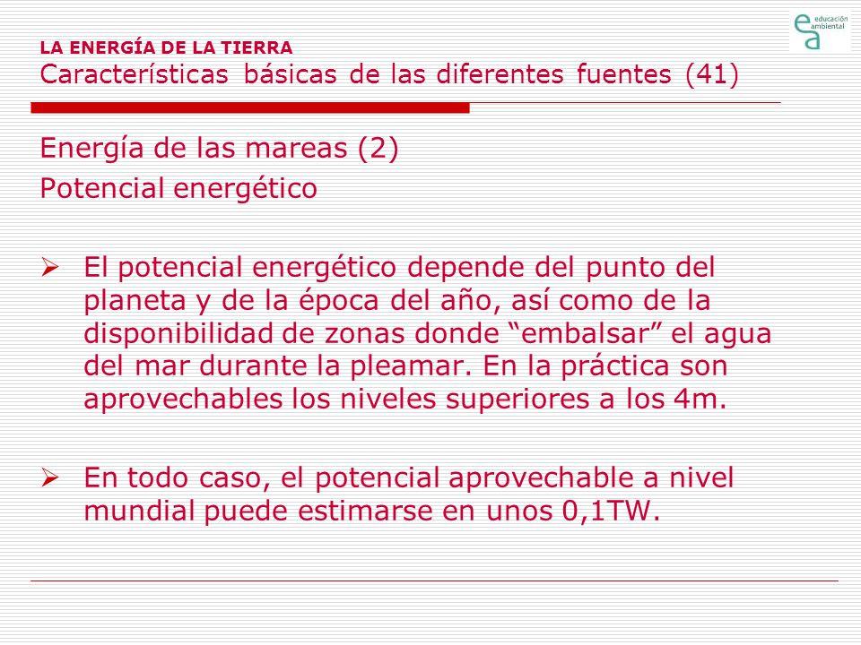 LA ENERGÍA DE LA TIERRA Características básicas de las diferentes fuentes (41) Energía de las mareas (2) Potencial energético El potencial energético