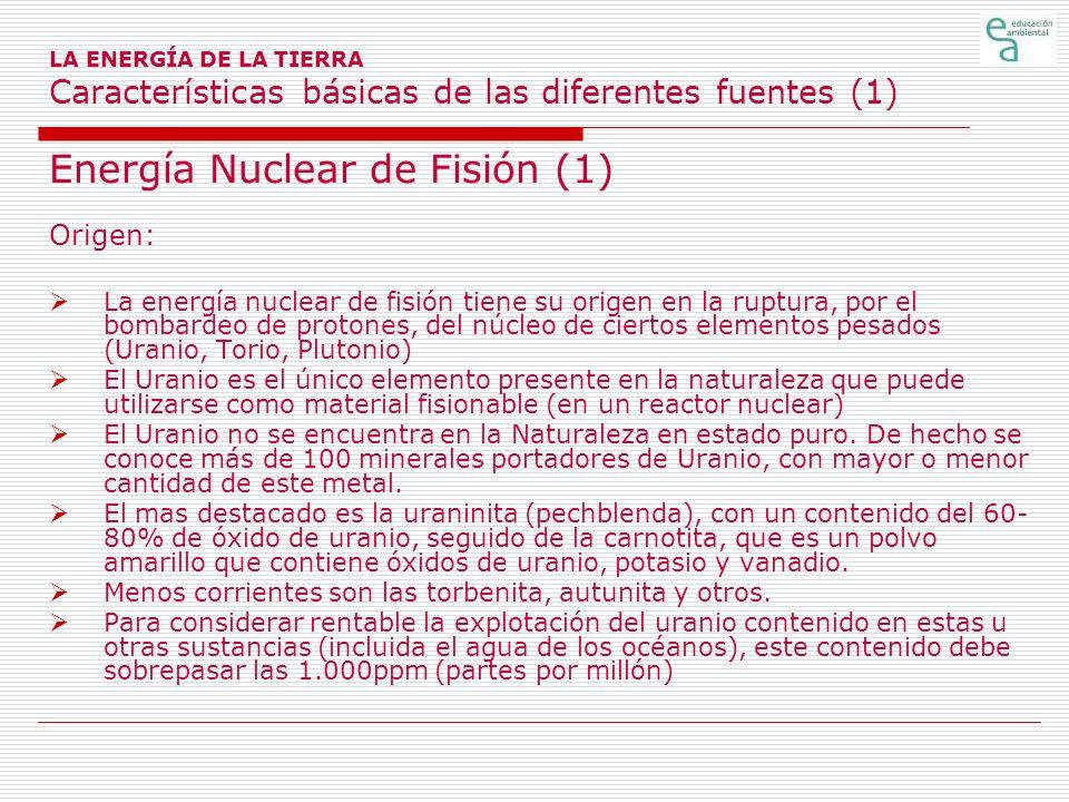 LA ENERGÍA DE LA TIERRA Características básicas de las diferentes fuentes (2) Energía Nuclear de Fisión (2) Cuando el núcleo de un átomo de U-235 es alcanzado por un neutrón (lento o rápido) se rompe en dos átomos más ligeros (kriptón y bario) que salen desplazados a gran velocidad.