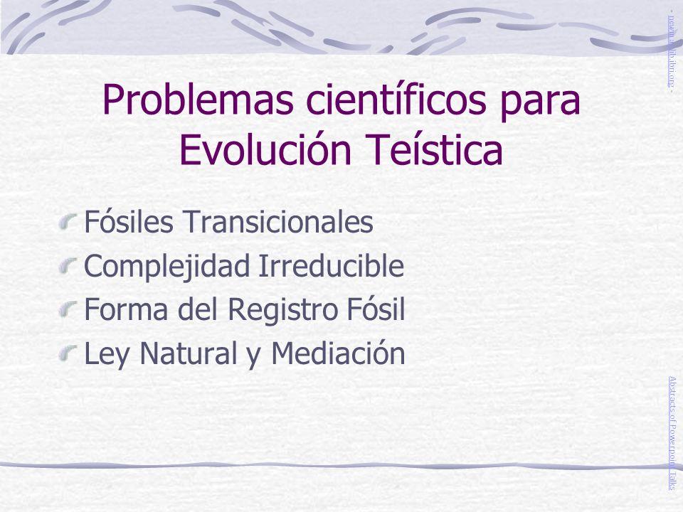 Problemas científicos para Evolución Teística Fósiles Transicionales Complejidad Irreducible Forma del Registro Fósil Ley Natural y Mediación Abstract