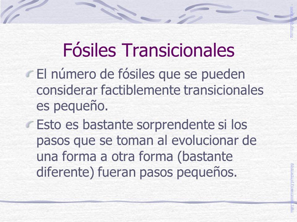 Fósiles Transicionales El número de fósiles que se pueden considerar factiblemente transicionales es pequeño. Esto es bastante sorprendente si los pas