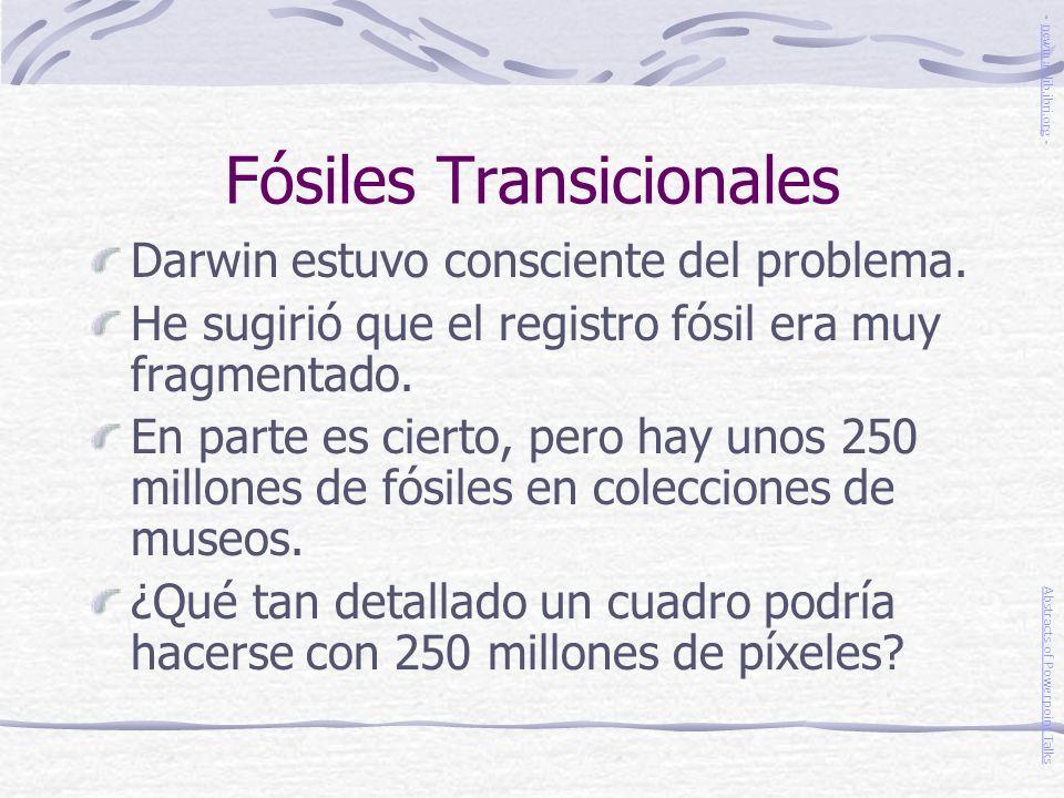 Fósiles Transicionales Darwin estuvo consciente del problema. He sugirió que el registro fósil era muy fragmentado. En parte es cierto, pero hay unos