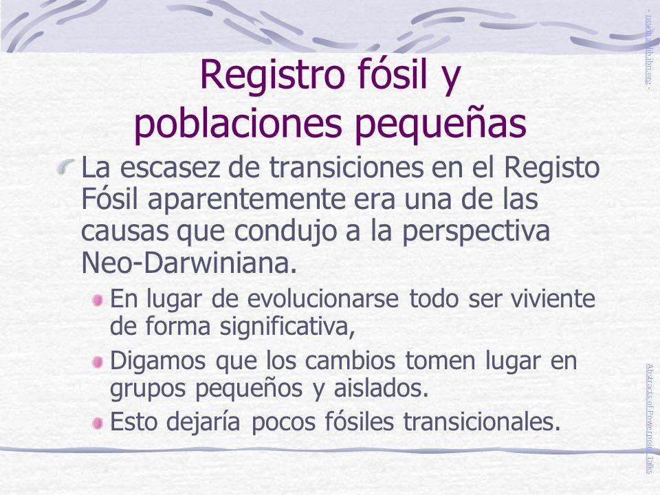 Registro fósil y poblaciones pequeñas La escasez de transiciones en el Registo Fósil aparentemente era una de las causas que condujo a la perspectiva