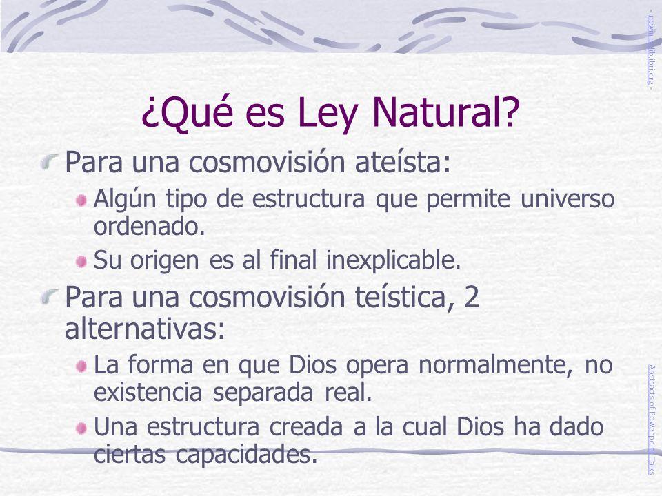 ¿Qué es Ley Natural? Para una cosmovisión ateísta: Algún tipo de estructura que permite universo ordenado. Su origen es al final inexplicable. Para un