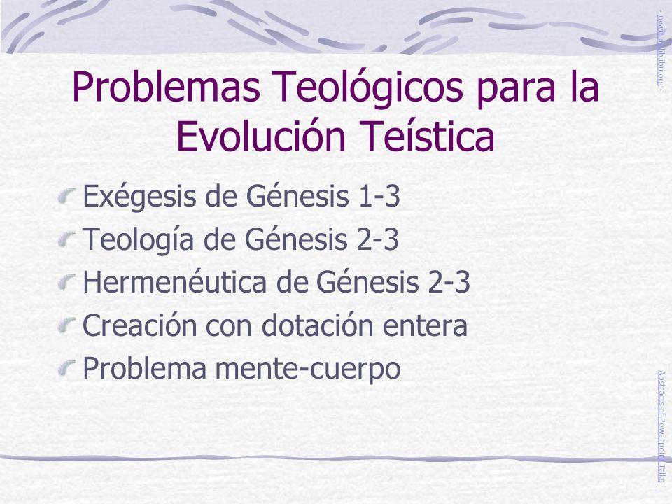 Problemas Teológicos para la Evolución Teística Exégesis de Génesis 1-3 Teología de Génesis 2-3 Hermenéutica de Génesis 2-3 Creación con dotación ente