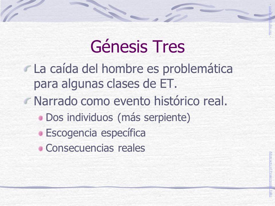 Génesis Tres La caída del hombre es problemática para algunas clases de ET. Narrado como evento histórico real. Dos individuos (más serpiente) Escogen