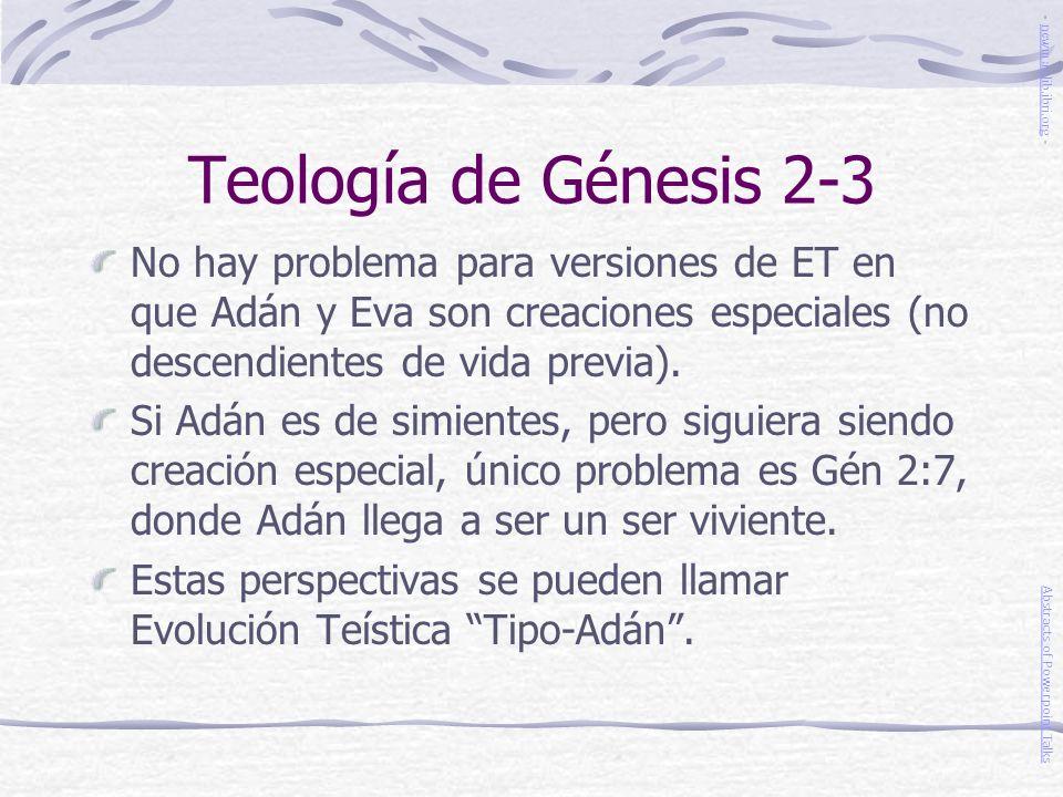 Teología de Génesis 2-3 No hay problema para versiones de ET en que Adán y Eva son creaciones especiales (no descendientes de vida previa). Si Adán es