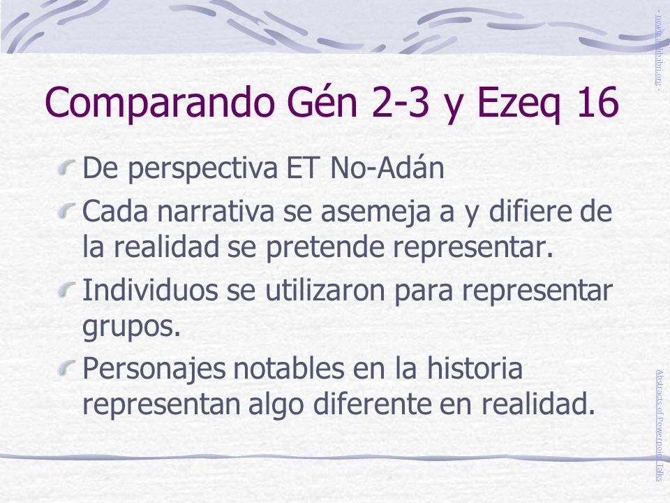 Comparando Gén 2-3 y Ezeq 16 De perspectiva ET No-Adán Cada narrativa se asemeja a y difiere de la realidad se pretende representar. Individuos se uti