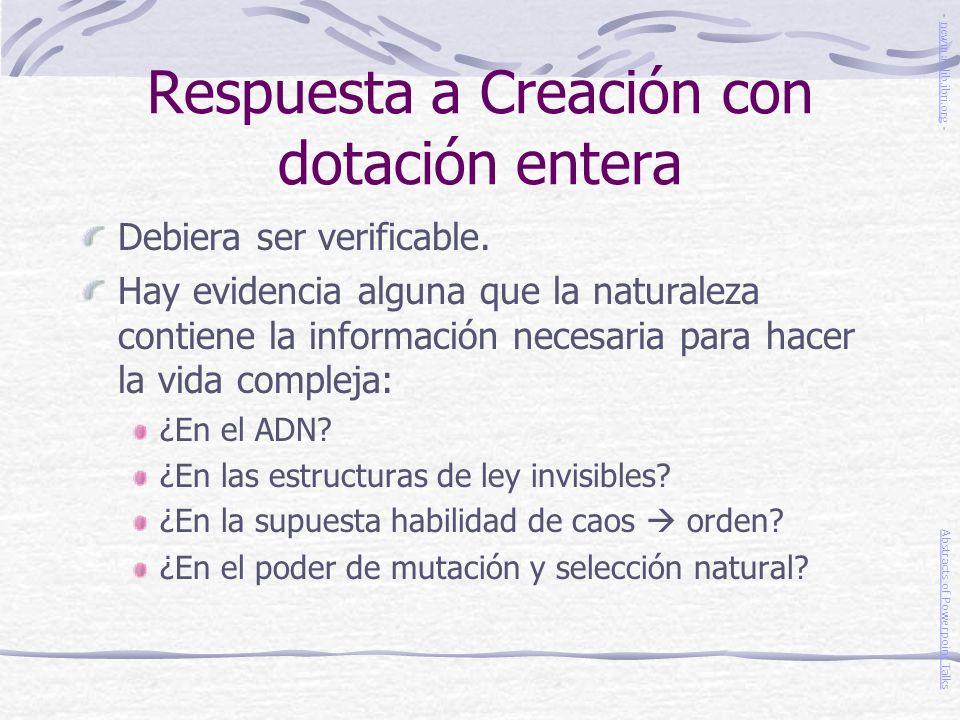 Respuesta a Creación con dotación entera Debiera ser verificable. Hay evidencia alguna que la naturaleza contiene la información necesaria para hacer
