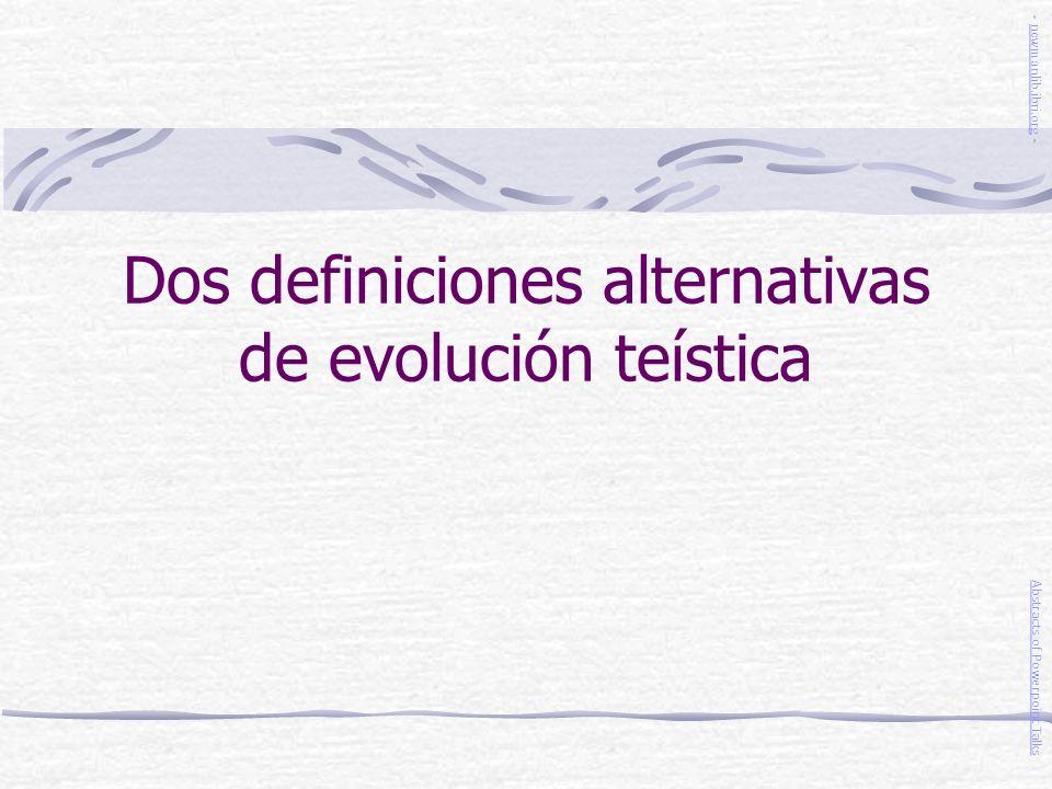 Dos definiciones alternativas de evolución teística Abstracts of Powerpoint Talks - newmanlib.ibri.org -newmanlib.ibri.org
