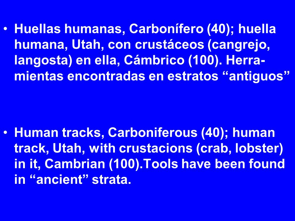 Huellas humanas, Carbonífero (40); huella humana, Utah, con crustáceos (cangrejo, langosta) en ella, Cámbrico (100). Herra- mientas encontradas en est