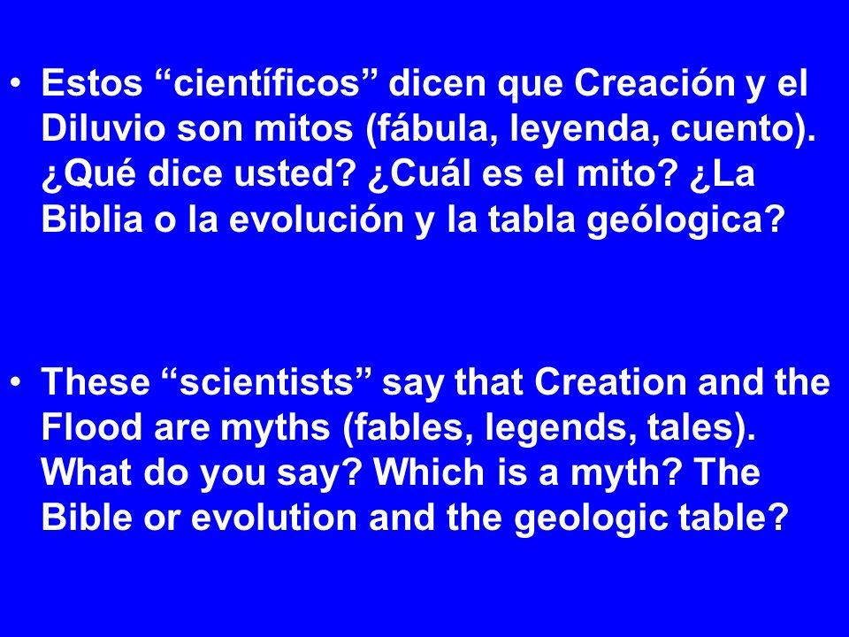 Estos científicos dicen que Creación y el Diluvio son mitos (fábula, leyenda, cuento). ¿Qué dice usted? ¿Cuál es el mito? ¿La Biblia o la evolución y