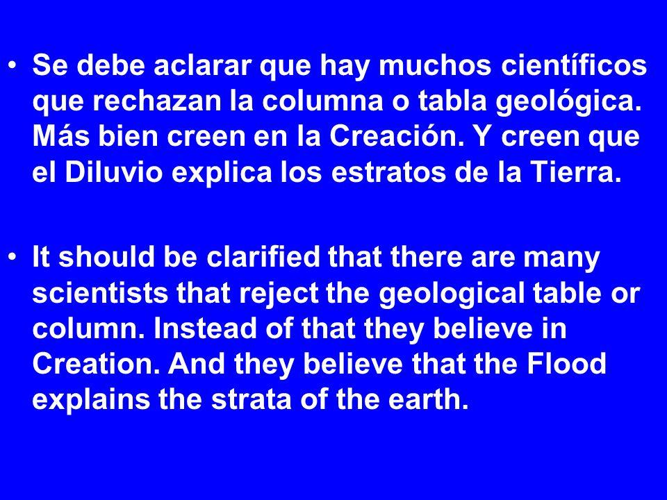 Se debe aclarar que hay muchos científicos que rechazan la columna o tabla geológica. Más bien creen en la Creación. Y creen que el Diluvio explica lo