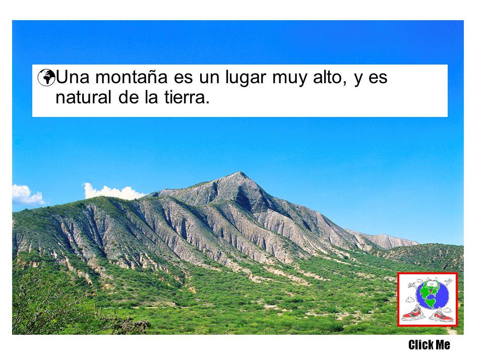 Una montaña es un lugar muy alto, y es natural de la tierra. Click Me