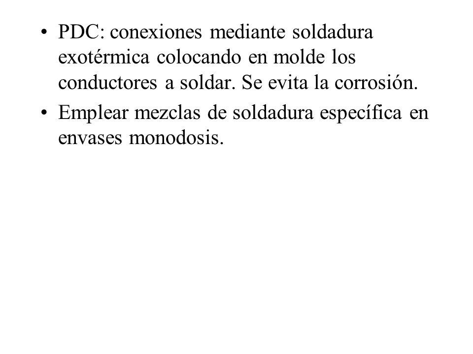 PDC: conexiones mediante soldadura exotérmica colocando en molde los conductores a soldar. Se evita la corrosión. Emplear mezclas de soldadura específ