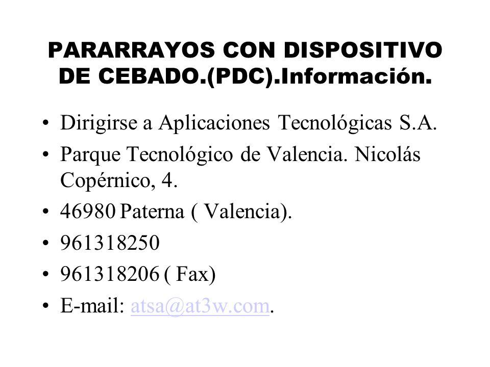 PARARRAYOS CON DISPOSITIVO DE CEBADO.(PDC).Información. Dirigirse a Aplicaciones Tecnológicas S.A. Parque Tecnológico de Valencia. Nicolás Copérnico,
