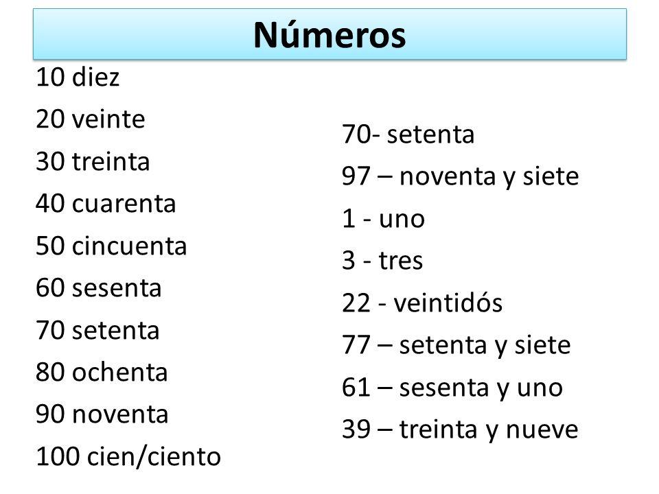 Números 10 diez 20 veinte 30 treinta 40 cuarenta 50 cincuenta 60 sesenta 70 setenta 80 ochenta 90 noventa 100 cien/ciento 70- setenta 97 – noventa y s