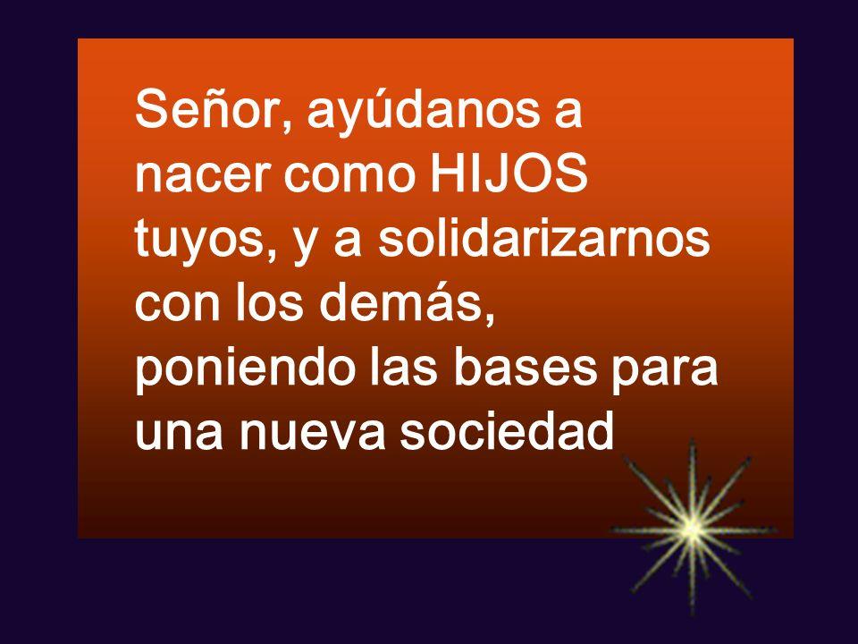 HOY EN LA TIERRA NACE EL AMOR, HOY EN LA TIERRA NACE DIOS. 2. ALEGRÍA, PAZ Y BIEN, EN LA TIERRA A LOS HOMBRES. ALEGRÍA, PAZ Y BIEN, HOY DIOS NACE EN B