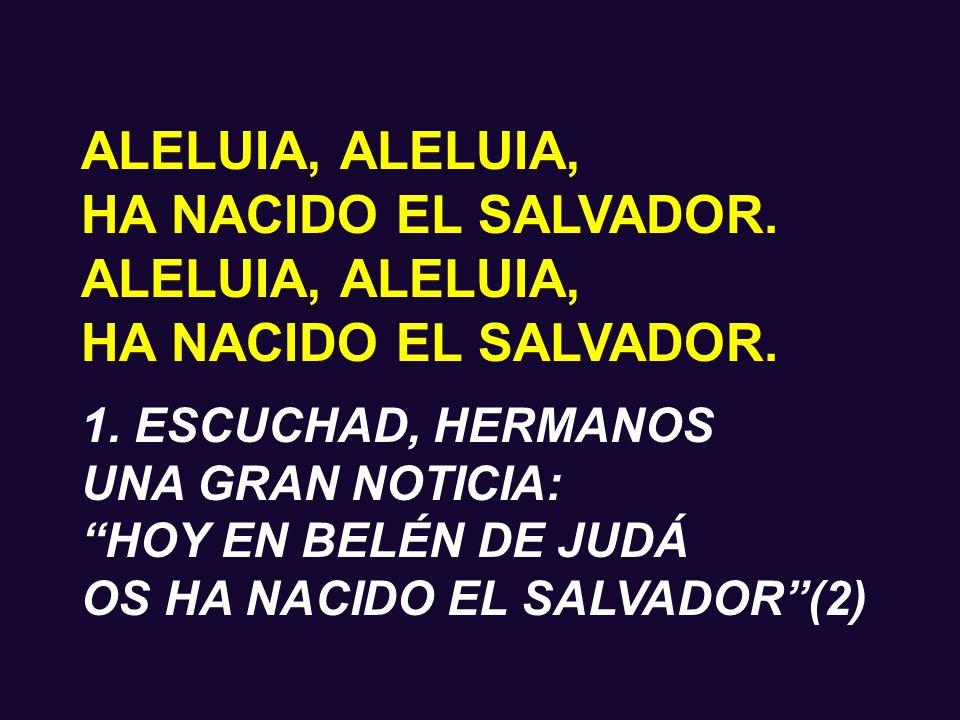 ALELUIA, HA NACIDO EL SALVADOR.ALELUIA, HA NACIDO EL SALVADOR.