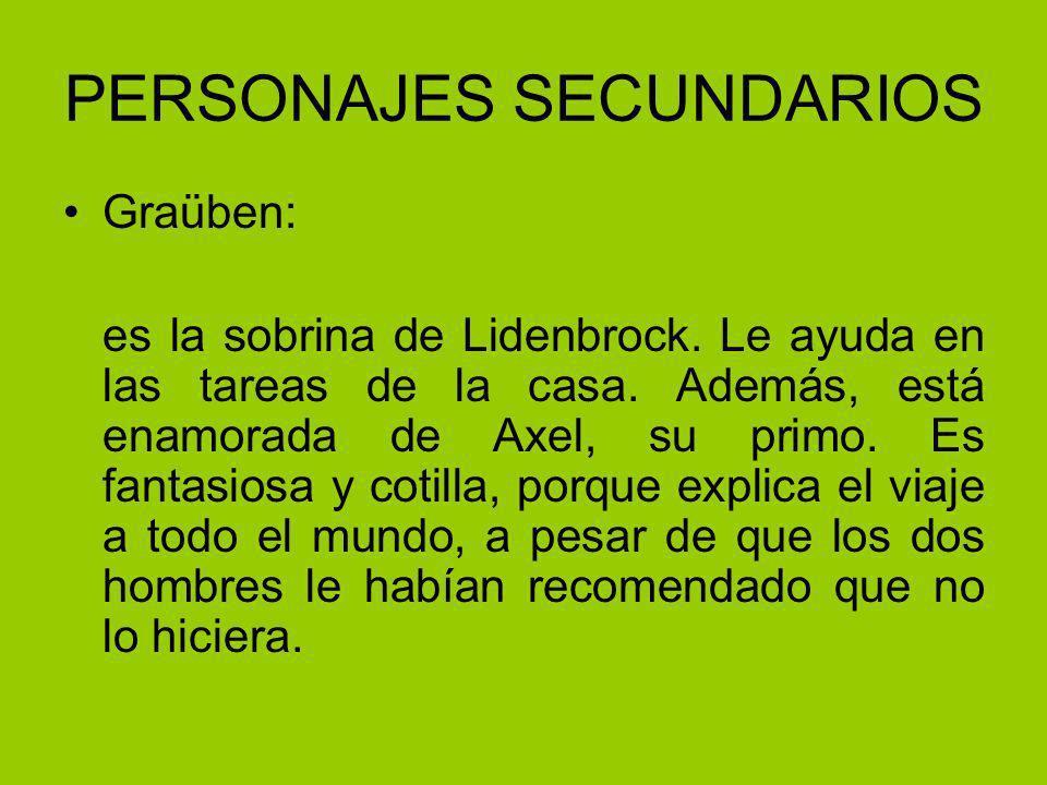 PERSONAJES SECUNDARIOS Graüben: es la sobrina de Lidenbrock.