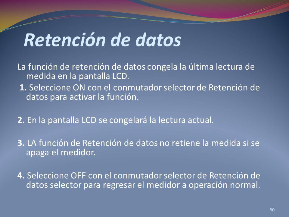 Retención de datos La función de retención de datos congela la última lectura de medida en la pantalla LCD.