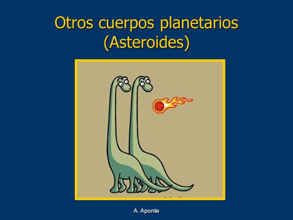 A. Aponte Otros cuerpos planetarios (Asteroides)