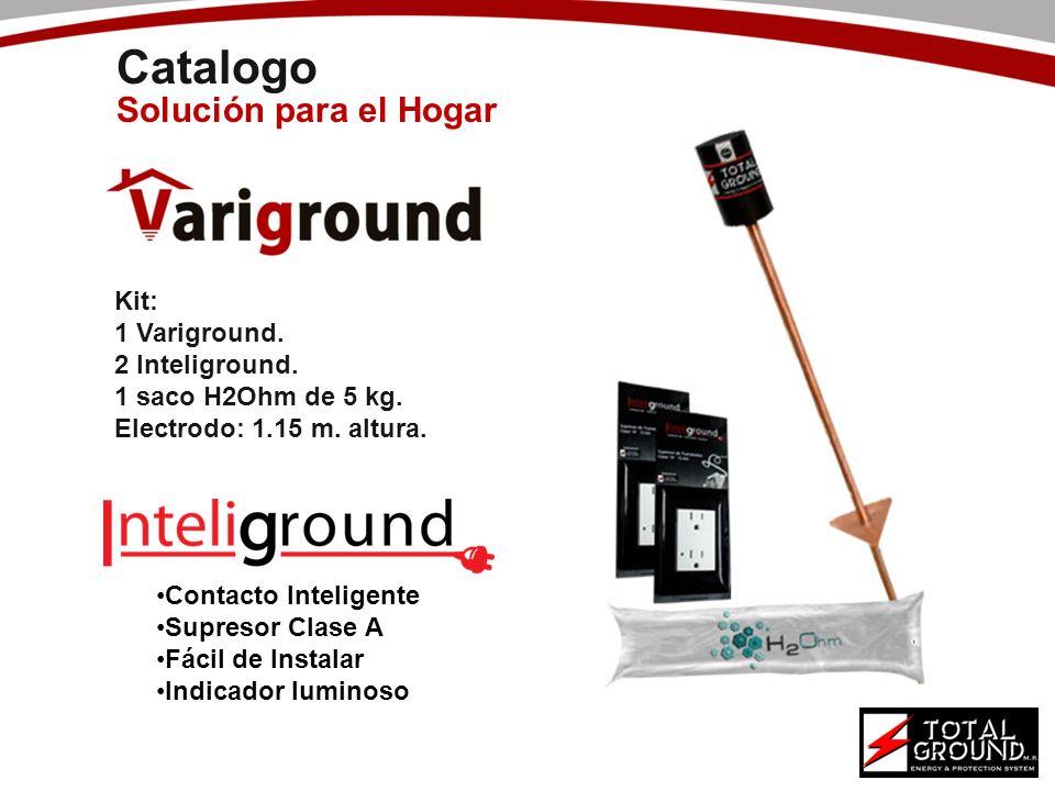 Catalogo Solución para el Hogar Kit: 1 Variground. 2 Inteliground. 1 saco H2Ohm de 5 kg. Electrodo: 1.15 m. altura. Contacto Inteligente Supresor Clas